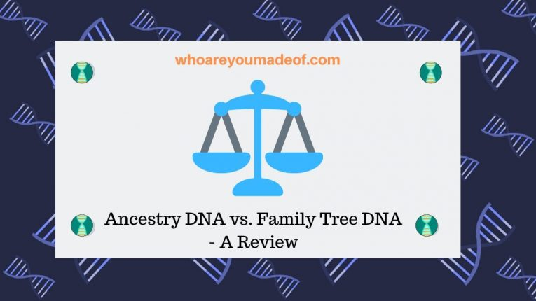 Ancestry DNA vs. Family Tree DNA - A Review