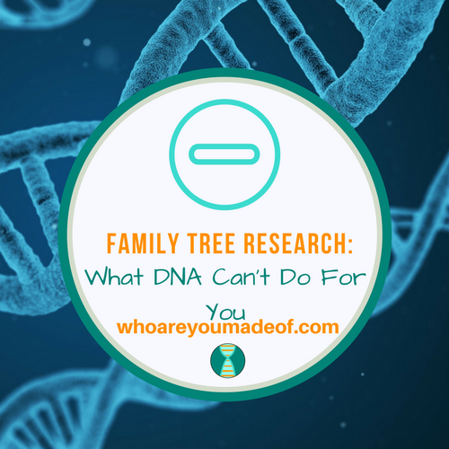 Family Tree Research:  What DNA Can't Do For You