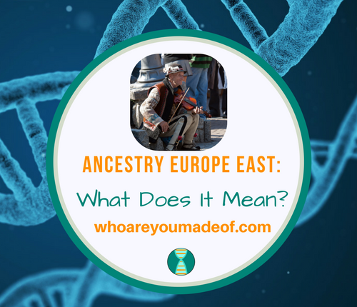 Ancestry Europe East_ What Does It Mean_