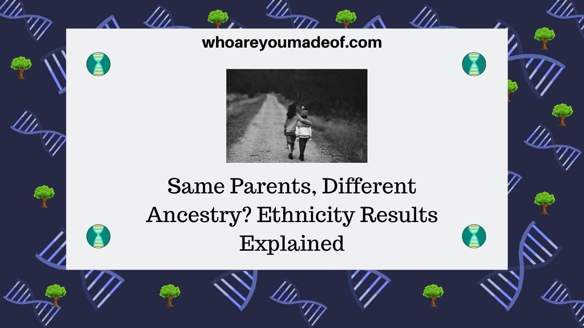 Same Parents, Different Ancestry Ethnicity Results Explained