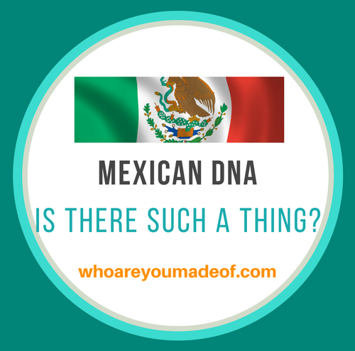 Is there such a thing as Mexican DNA
