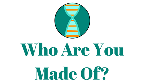 Who Are You Made Of