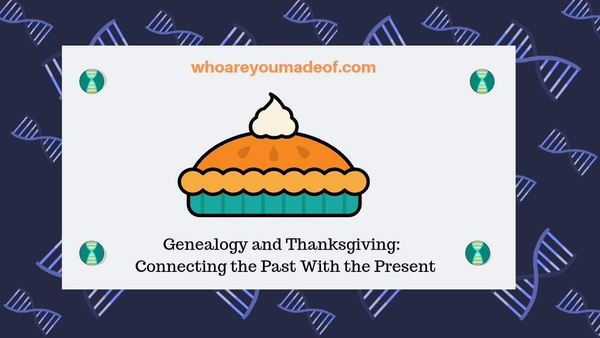 Genealogy and Thanksgiving:  Connecting the Past With the Present