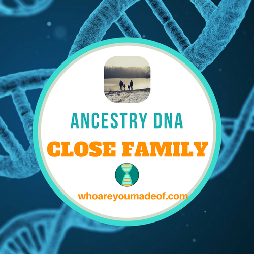 Ancestry DNA: Close Family
