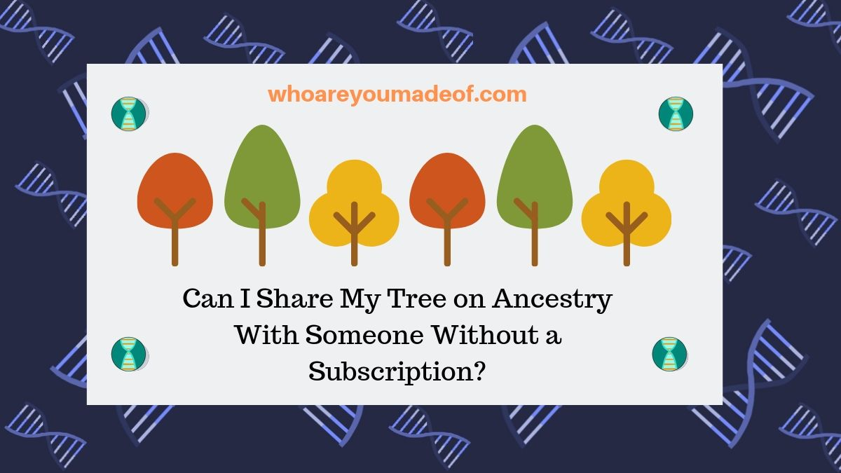 Can I Share My Tree on Ancestry With Someone Without a Subscription?
