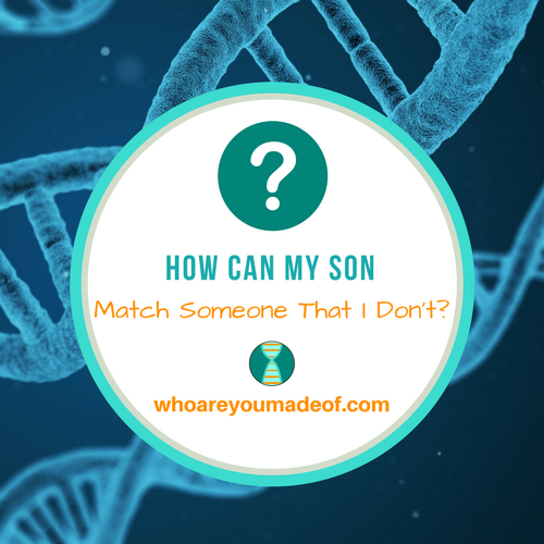 How Can My Son Match Someone That I Don't?