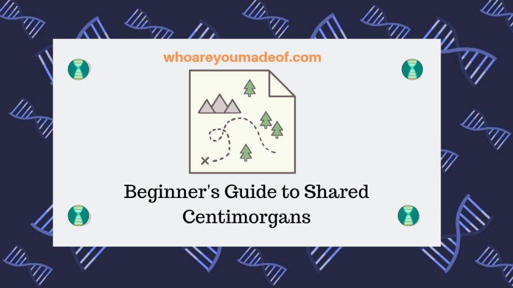Beginner's Guide to Shared Centimorgans