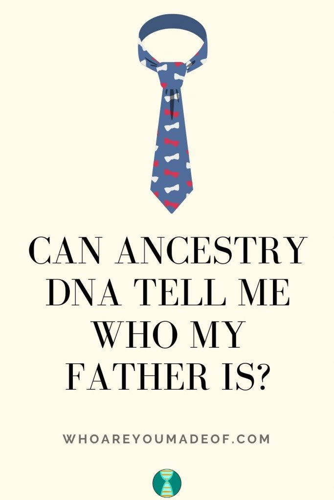 Can Ancestry DNA Tell Me Who My Father Is