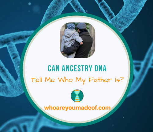 Can Ancestry DNA Tell Me Who My Father Is_