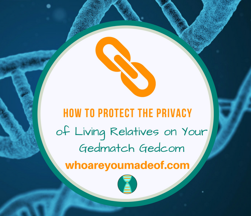 How to Protect the Privacy of Living Relatives on Your Gedmatch Gedcom