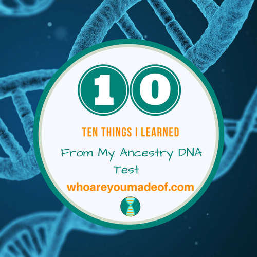 Ten Things I Learned From My Ancestry DNA Test