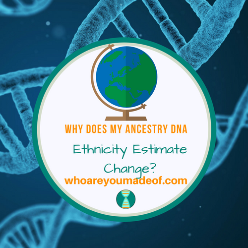 Why Does My Ancestry DNA Ethnicity Estimate Change?