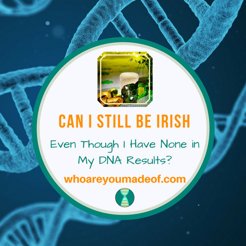 Can I Still Be Irish Even Though I Have None in My DNA Results?