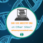 Can I Use Ancestry DNA on Other Sites_