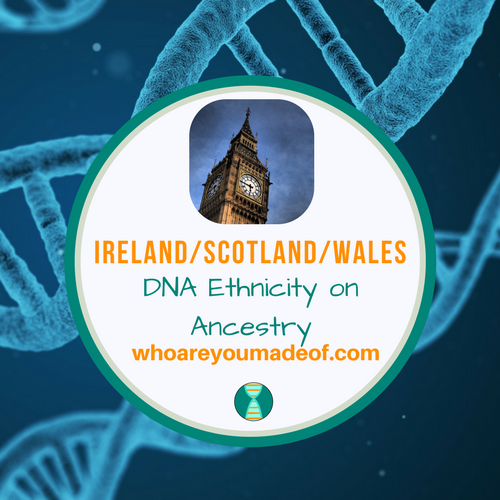 Ireland/Scotland/Wales DNA Ethnicity on Ancestry