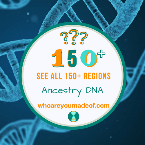 See all 150+ Regions Ancestry DNA