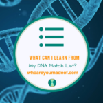 What Can I Learn From My DNA Match List