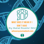 What Does It Mean if I Don't Have Any Shared Ancestor Hints_