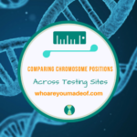 Comparing Chromosome Positions Across Testing Sites