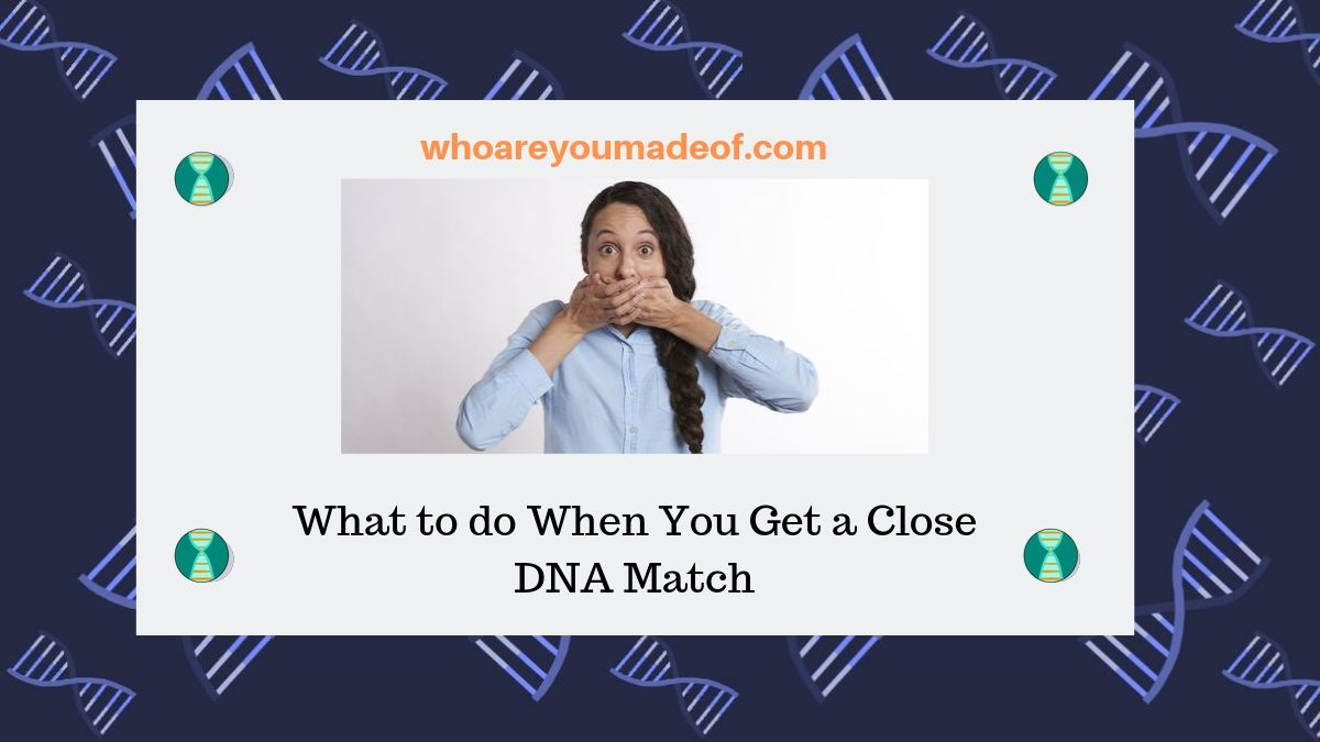 What to do When You Get a Close DNA Match