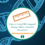 Does a Long DNA Segment Always Mean a Recent Ancestor_