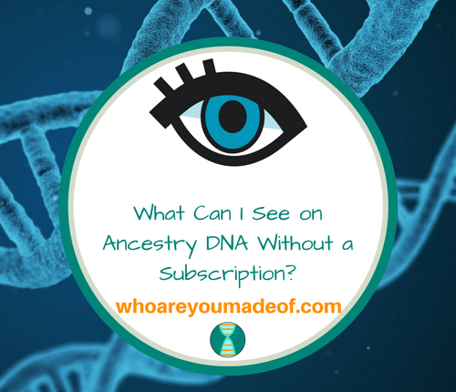 What Can I See on Ancestry DNA Without a Subscription_