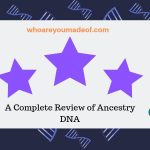 A Complete Review of Ancestry DNA