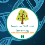 Mexican DNA and Genealogy