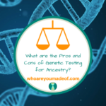 What are the Pros and Cons of Genetic Testing for Ancestry_