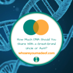 How Much DNA Should You Share With a Great-Grand Uncle or Aunt_