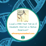 Could a DNA Test Tell Us if Elizabeth Warren is Native American_