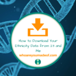 How to Download Your Ethnicity Data from 23 and Me