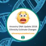 Ancestry DNA Update 2018 Ethnicity Estimate Changes