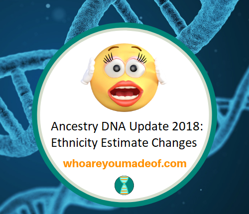 Ancestry DNA Update 2018 Ethnicity Estimate Changes
