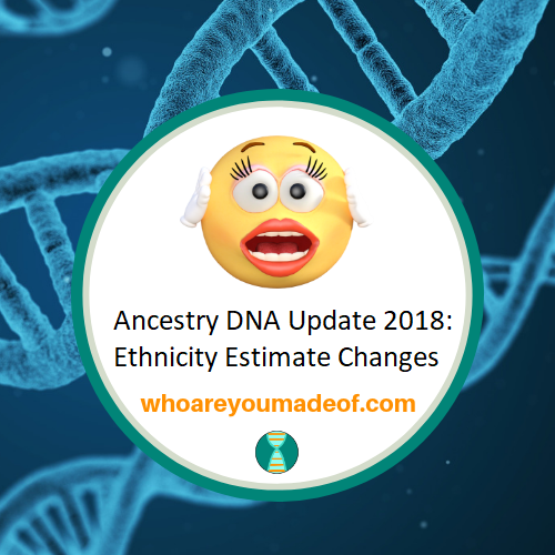 Ancestry DNA Update 2018:  Ethnicity Estimate Changes