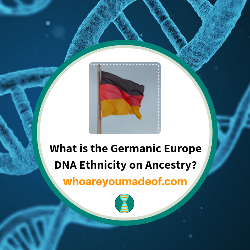 What is the Germanic Europe DNA Ethnicity on Ancestry?