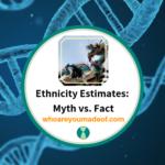 Ethnicity Estimates_ Myth vs. Fact