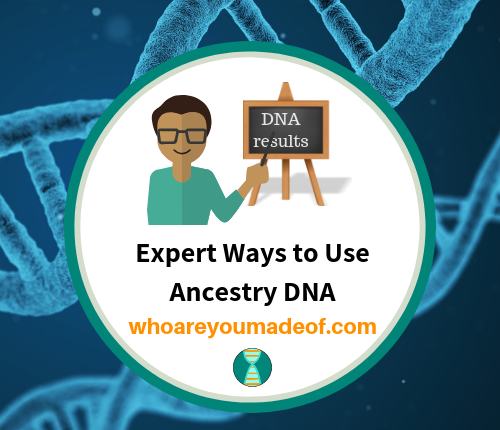 Expert Ways to Use Ancestry DNA