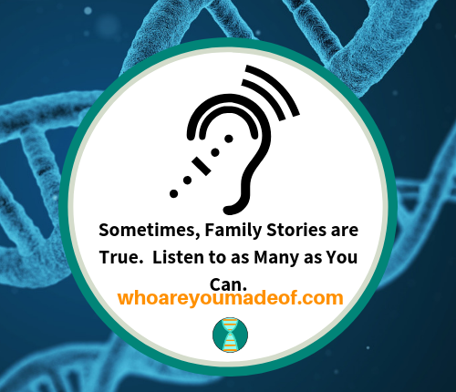Sometimes, Family Stories are True. Listen to as Many as You Can.