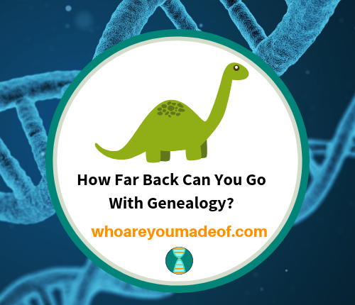 How Far Back Can You Go With Genealogy_