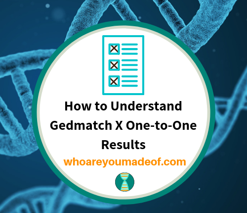 How to Understand Gedmatch X One-to-One Results