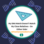My DNA Match Doesn't Match My Close Relatives - On Either Side!