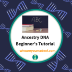 Ancestry DNA Beginner's Tutorial