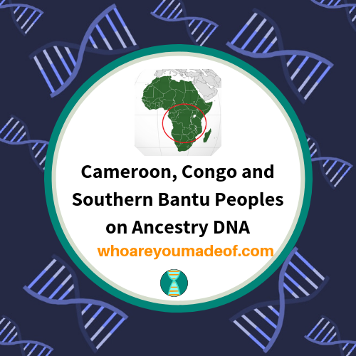 Cameroon, Congo and Southern Bantu Peoples on Ancestry DNA