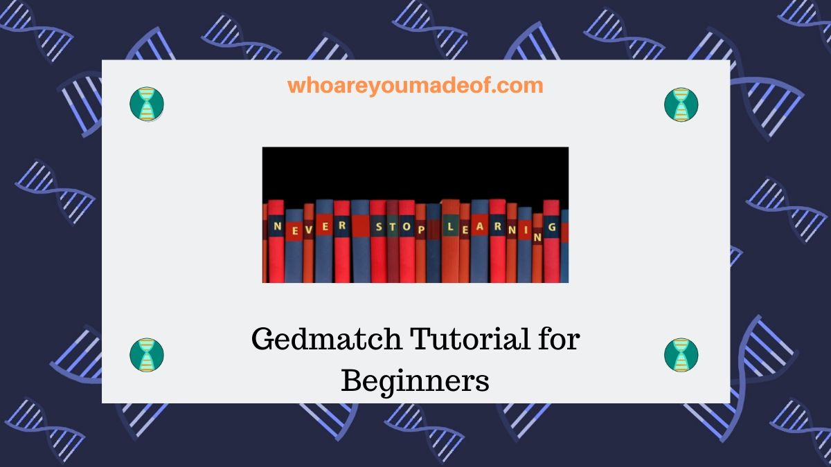 Gedmatch Tutorial for Beginners