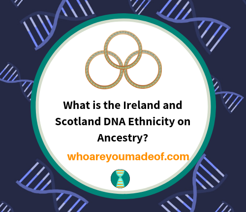 What is the Ireland and Scotland DNA Ethnicity on Ancestry_