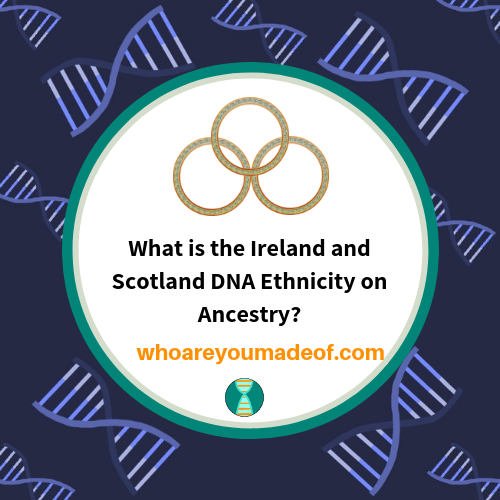 What is the Ireland and Scotland DNA Ethnicity on Ancestry?