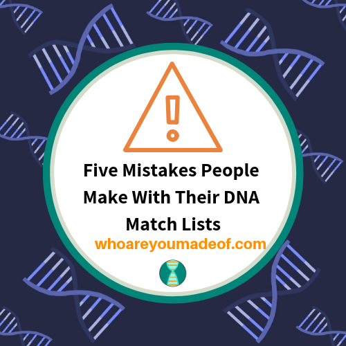 Five Mistakes People Make With Their DNA Match Lists