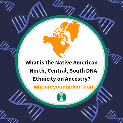 What is the Native American—North, Central, South DNA Ethnicity on Ancestry?