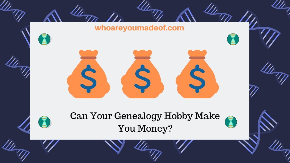 Can Your Genealogy Hobby Make You Money?